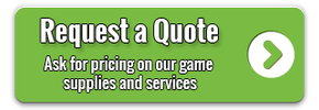 Request a Quote: Ask for pricing on our game supplies and services